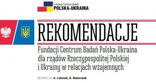 Rekomendacje dla rządów Rzeczypospolitej Polskiej i Ukrainy w relacjach wzajemnych